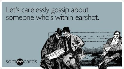 carelessly-gossip-about-someone-workplace-ecard-someecards