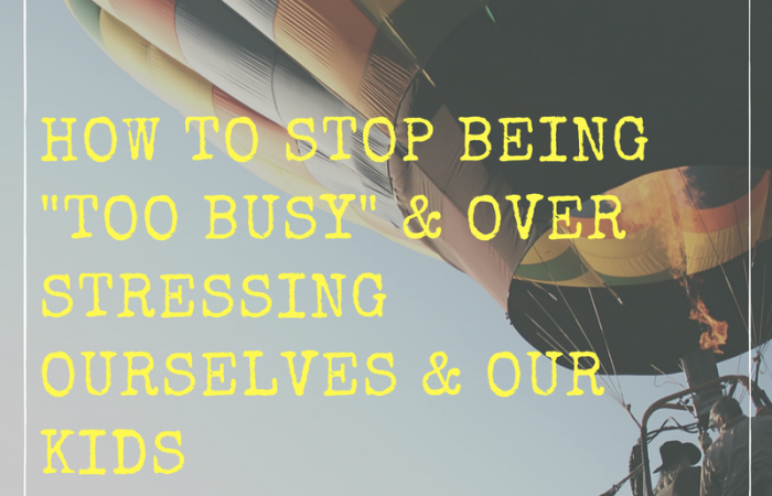 how-to-stop-being-_too-busy_-overstressing-ourselves-our-kids
